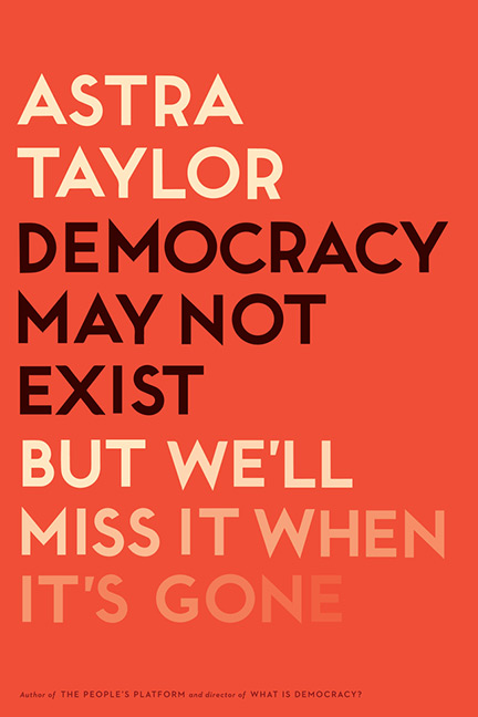 Cover for Democracy May Not Exist, But We'll Miss It When It's Gone
